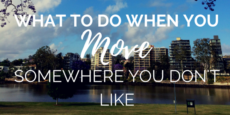 What-to-do-when-you-move-somewhere-you-dont-like-mirandasmuses