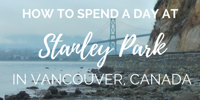 how-to-spend-a-day-at-stanley-park-in-vancouver-bc-british-columbia-canada-guide-travel-blog-mirandasmuses